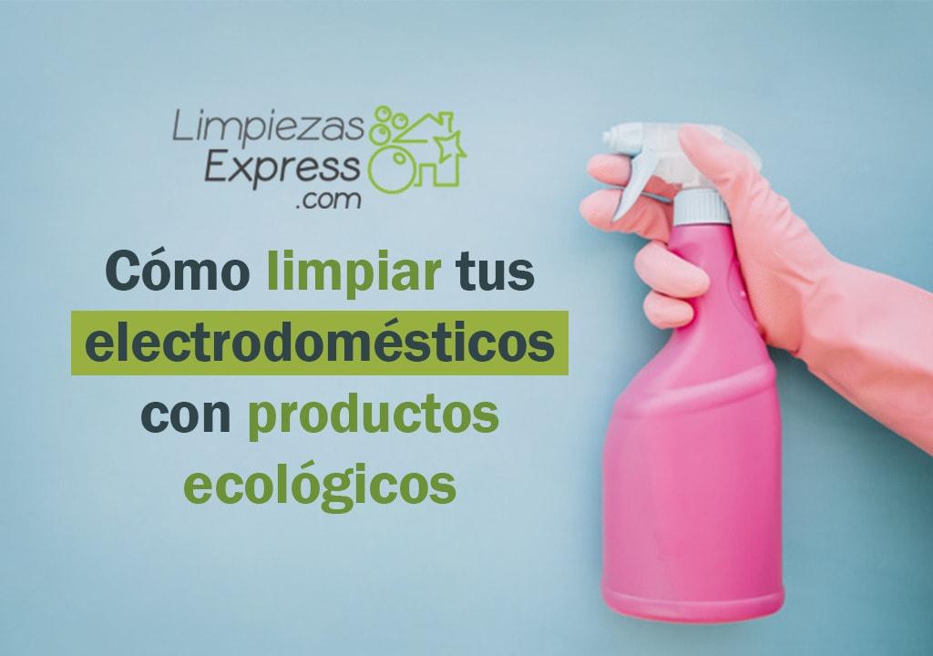 Como limpiar electrodomesticos con productos eco